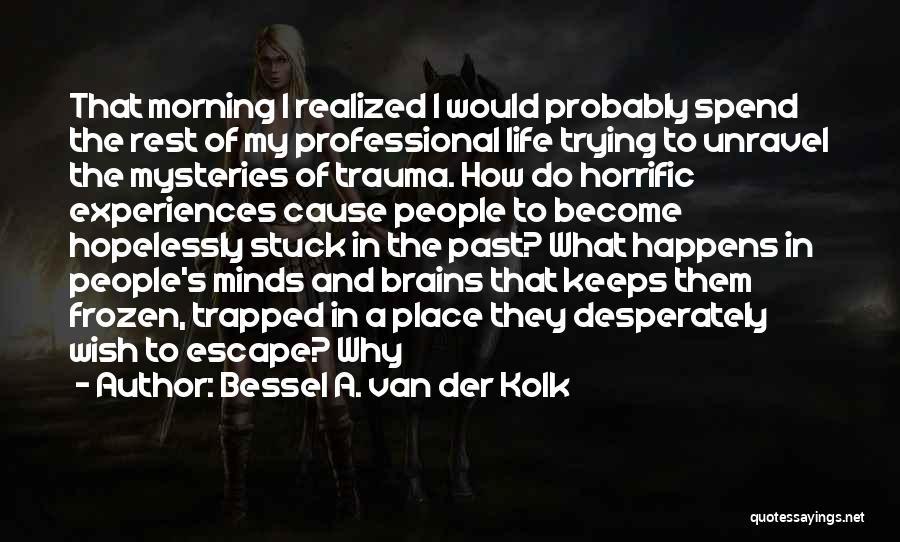 Mysteries Quotes By Bessel A. Van Der Kolk