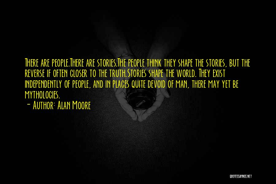 Mythologies Quotes By Alan Moore