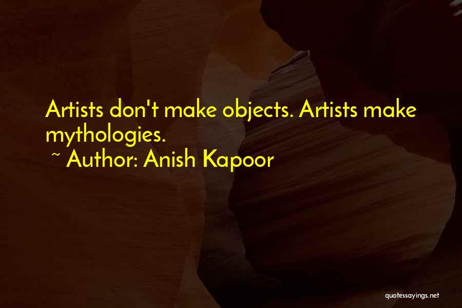 Mythologies Quotes By Anish Kapoor