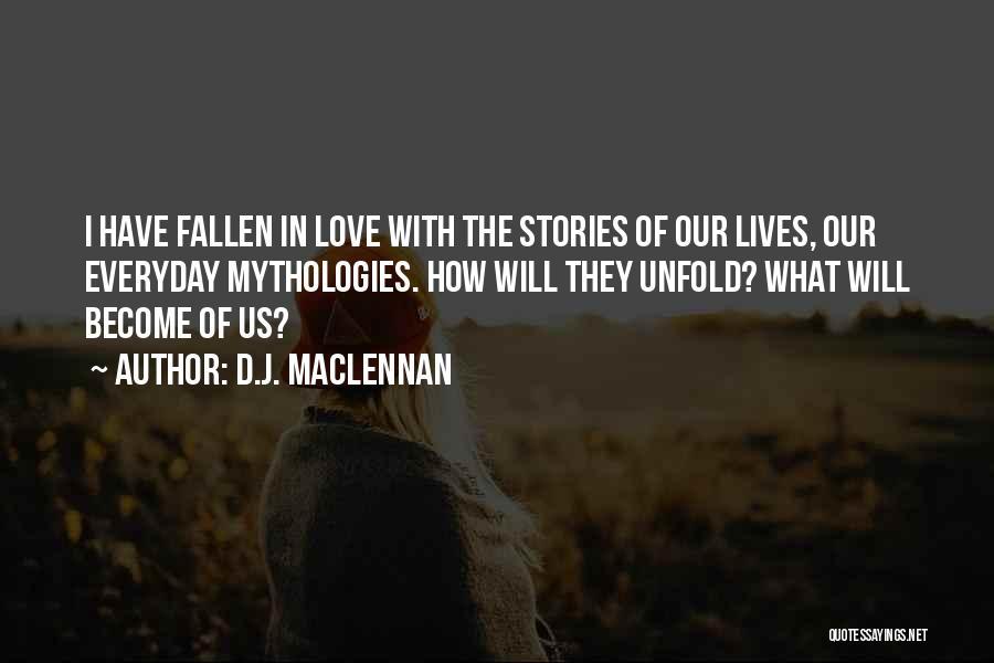 Mythologies Quotes By D.J. MacLennan