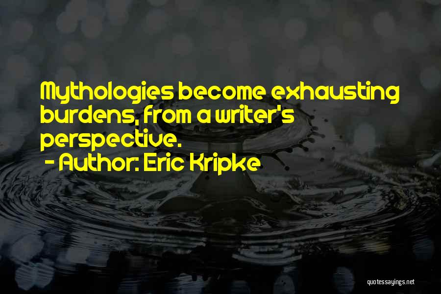 Mythologies Quotes By Eric Kripke