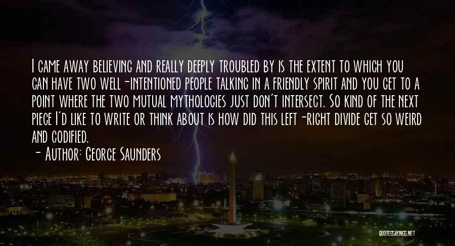 Mythologies Quotes By George Saunders