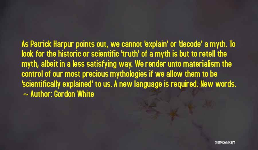 Mythologies Quotes By Gordon White