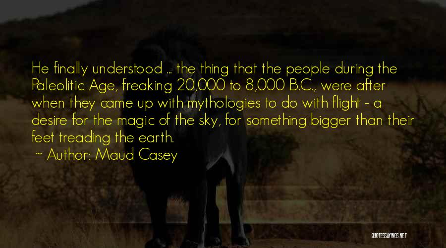 Mythologies Quotes By Maud Casey