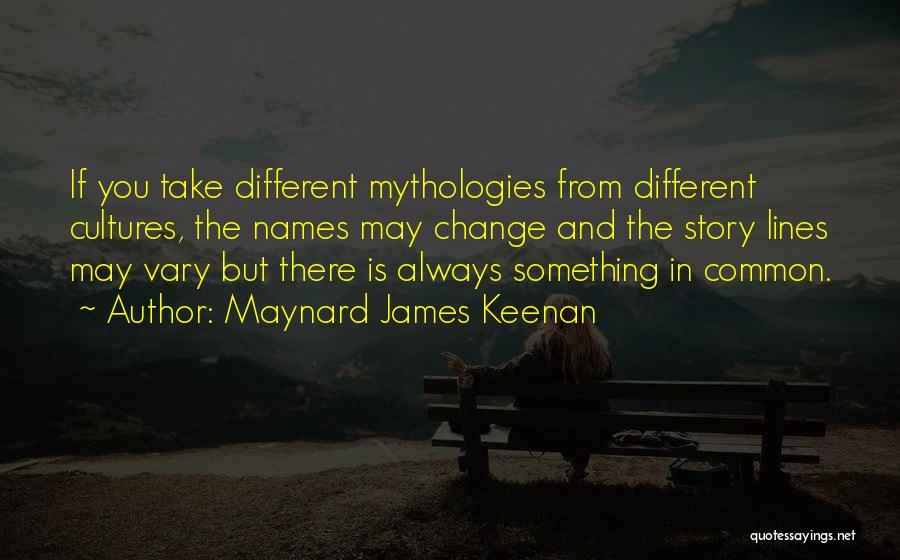 Mythologies Quotes By Maynard James Keenan