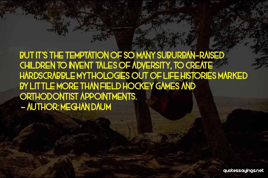 Mythologies Quotes By Meghan Daum
