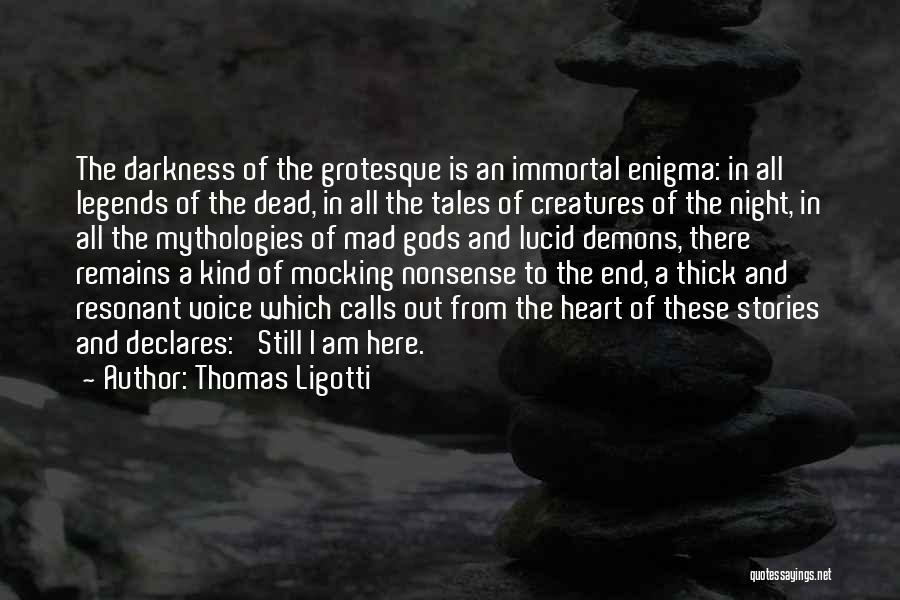 Mythologies Quotes By Thomas Ligotti