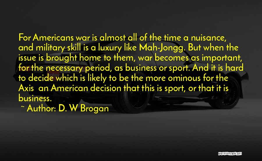 N Mah Quotes By D. W Brogan