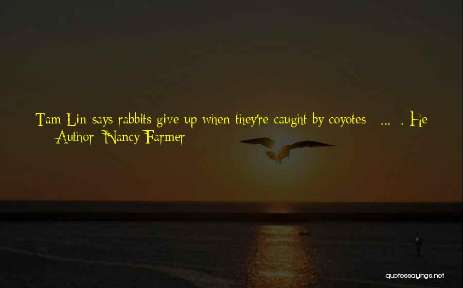 Nancy Farmer Quotes 757704