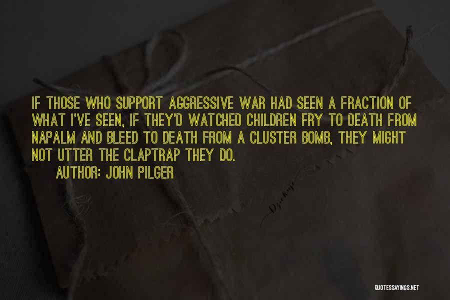 Napalm Quotes By John Pilger