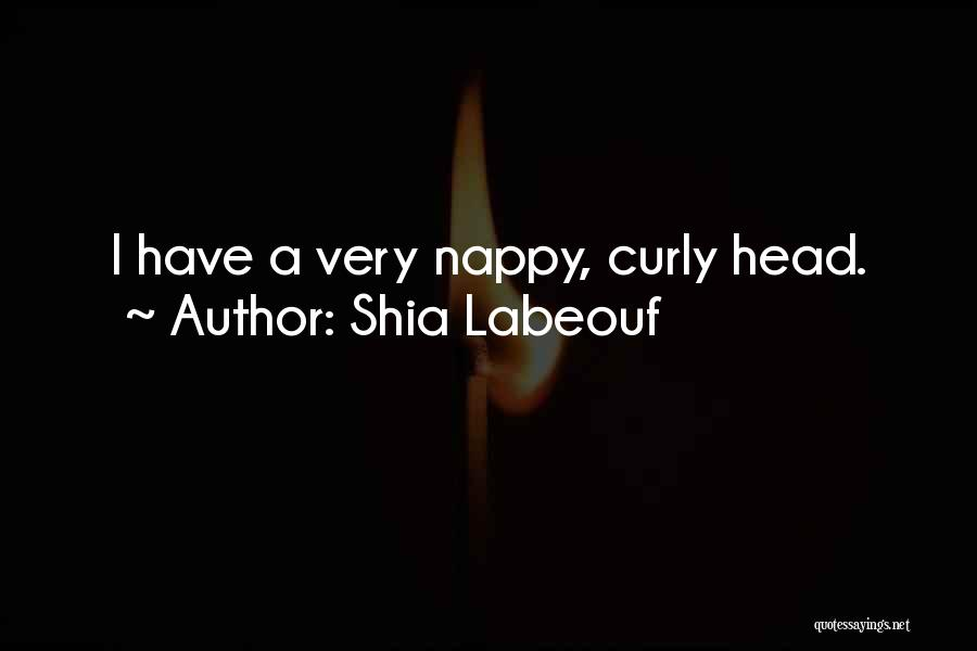 Nappy Quotes By Shia Labeouf