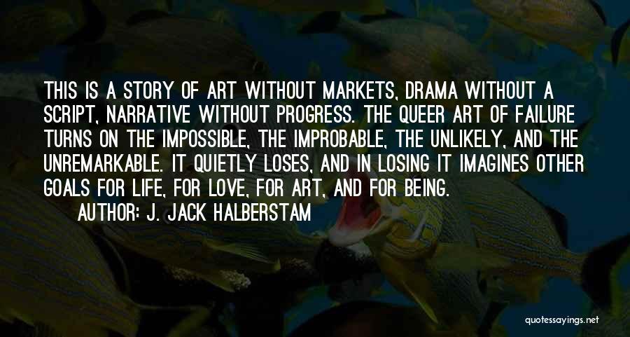 Narrative Love Quotes By J. Jack Halberstam
