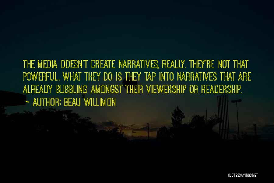 Narratives Quotes By Beau Willimon