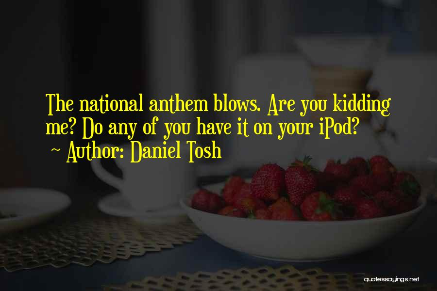 National Anthem Quotes By Daniel Tosh