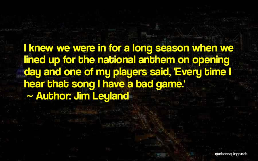 National Anthem Quotes By Jim Leyland
