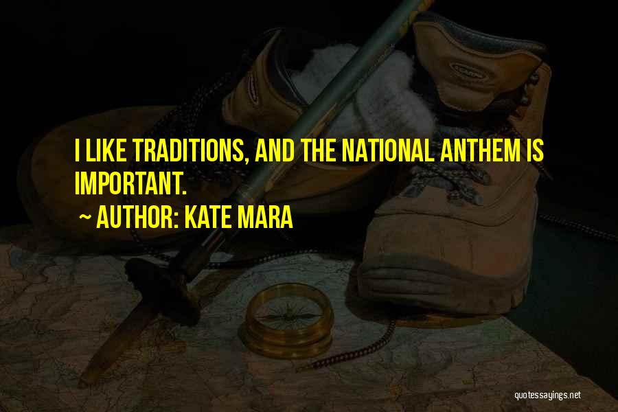 National Anthem Quotes By Kate Mara