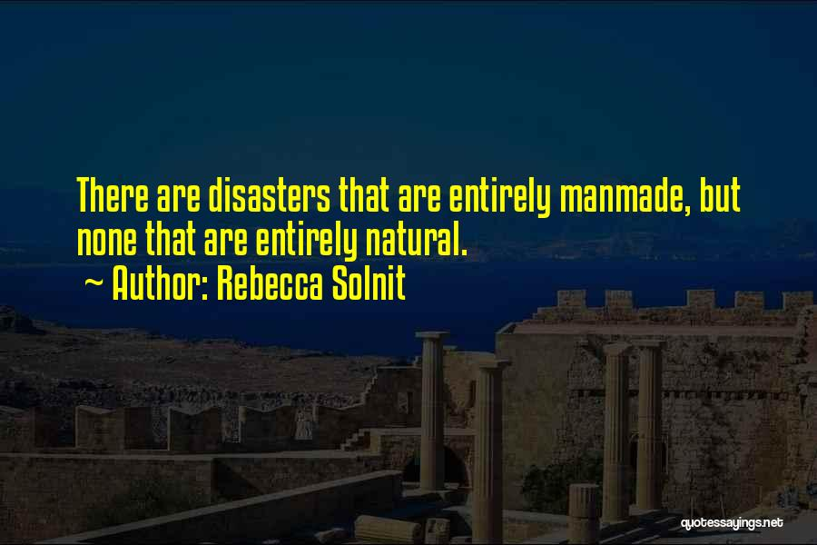 Natural Vs Manmade Quotes By Rebecca Solnit