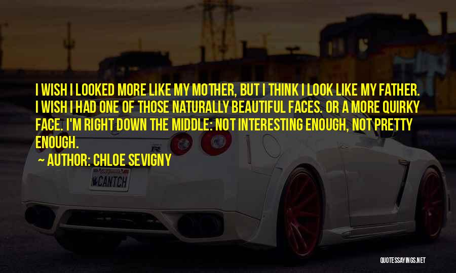 Naturally Pretty Quotes By Chloe Sevigny