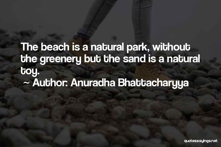 Nature Greenery Quotes By Anuradha Bhattacharyya