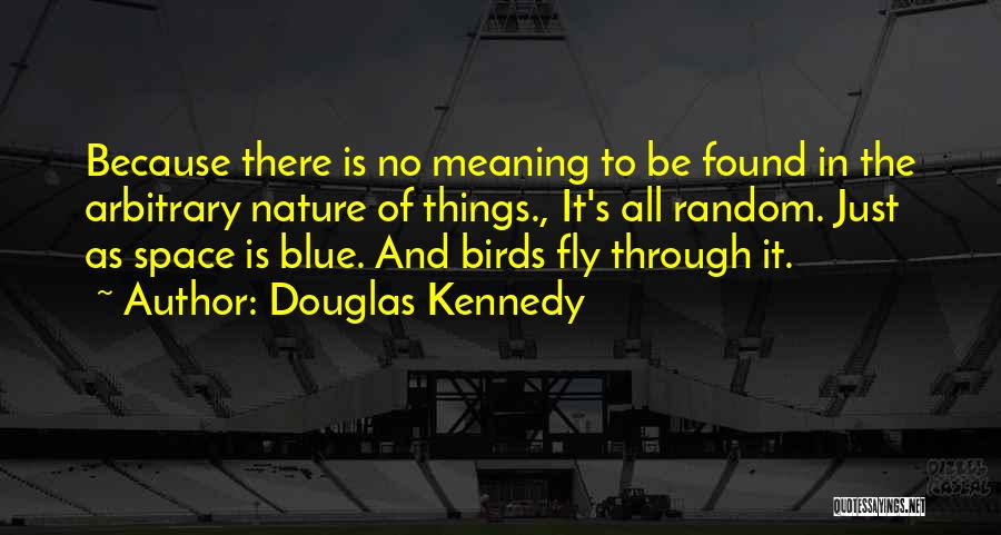 Nature Of Things Quotes By Douglas Kennedy
