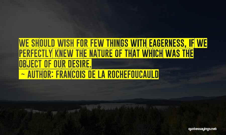 Nature Of Things Quotes By Francois De La Rochefoucauld