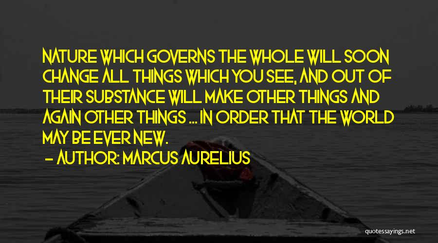 Nature Of Things Quotes By Marcus Aurelius