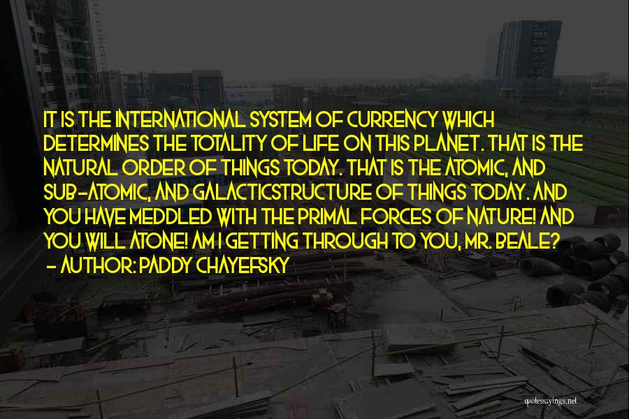 Nature Of Things Quotes By Paddy Chayefsky