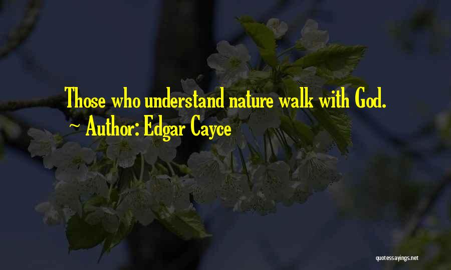 Nature Walk Quotes By Edgar Cayce