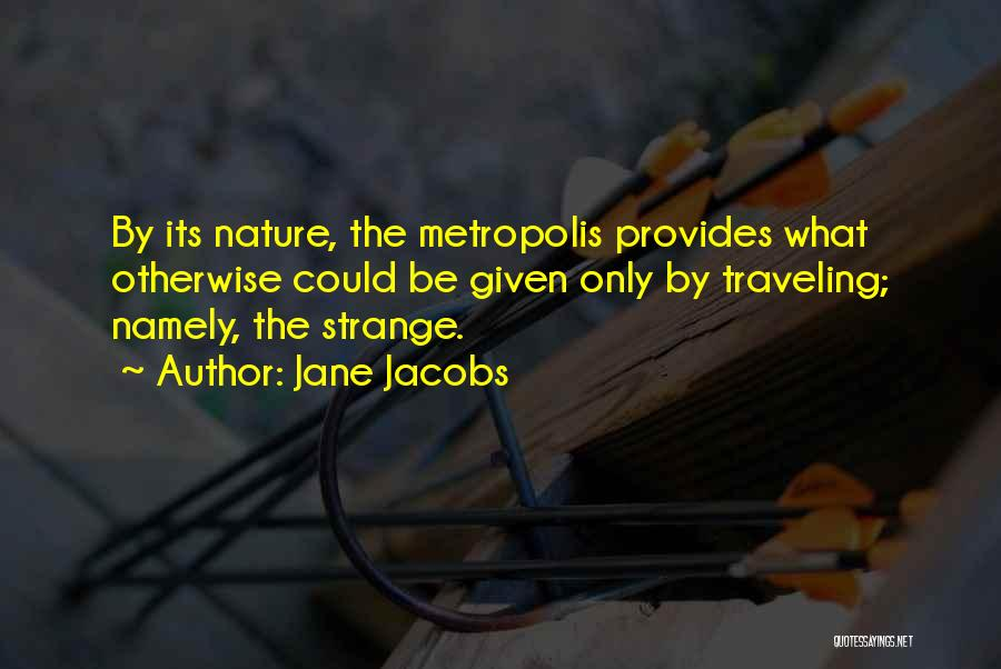 Nature's Metropolis Quotes By Jane Jacobs