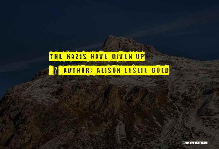 Nazis Quotes By Alison Leslie Gold
