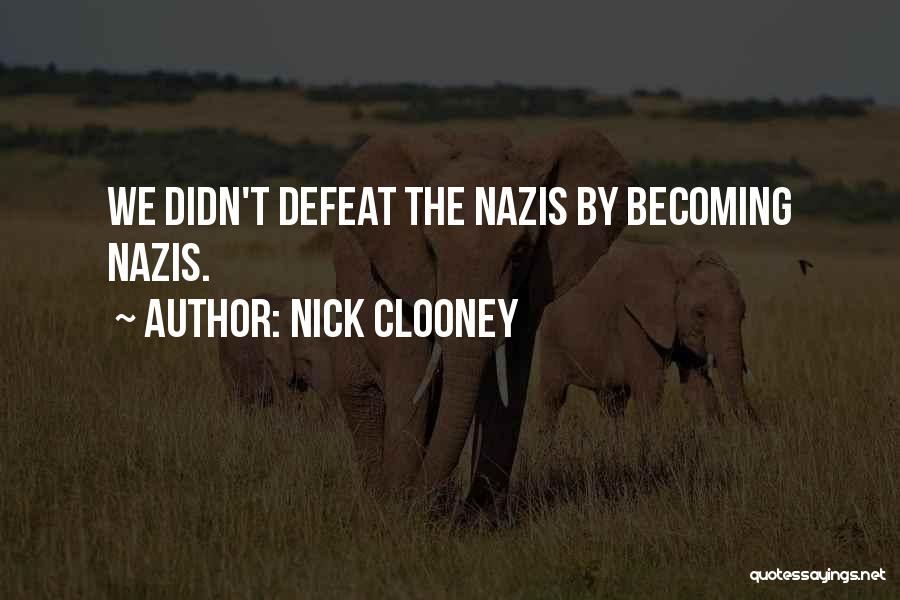 Nazis Quotes By Nick Clooney