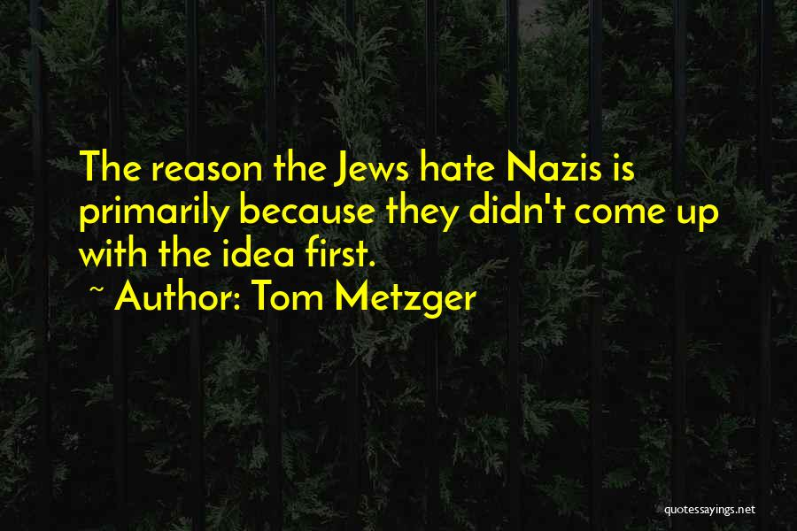 Nazis Quotes By Tom Metzger