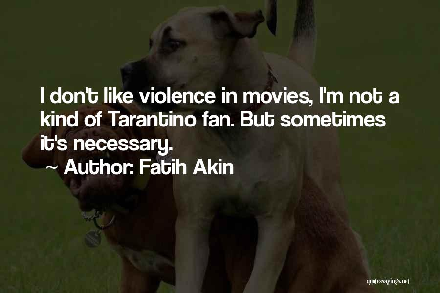 Necessary Violence Quotes By Fatih Akin