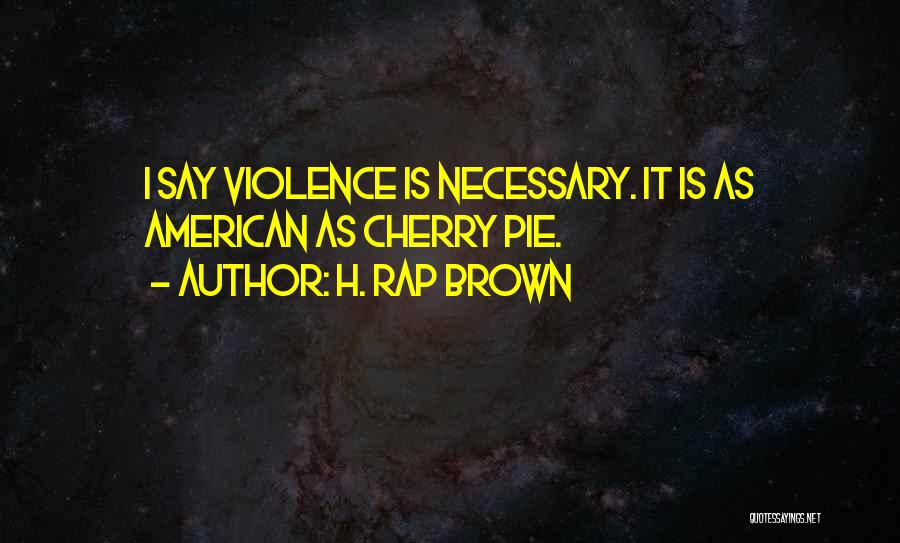 Necessary Violence Quotes By H. Rap Brown