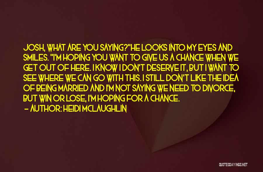 Need A Chance Quotes By Heidi McLaughlin