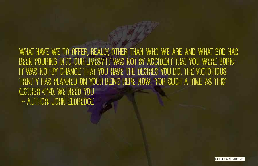 Need A Chance Quotes By John Eldredge
