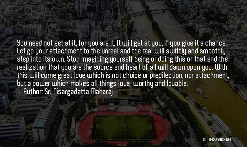 Need A Chance Quotes By Sri Nisargadatta Maharaj