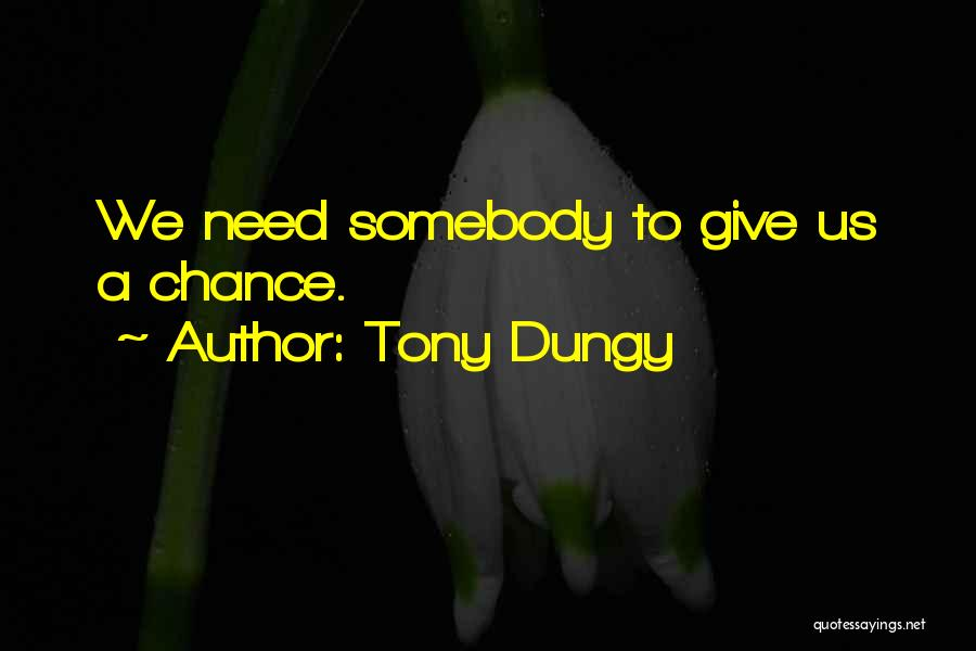 Need A Chance Quotes By Tony Dungy