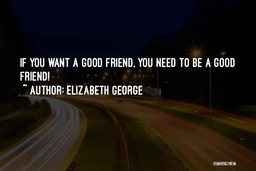 Need A Good Friend Quotes By Elizabeth George