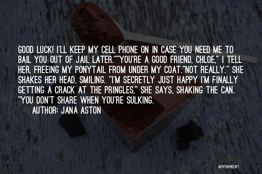 Need A Good Friend Quotes By Jana Aston