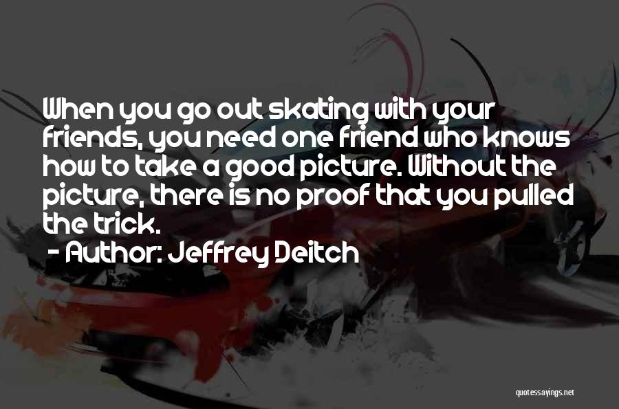 Need A Good Friend Quotes By Jeffrey Deitch