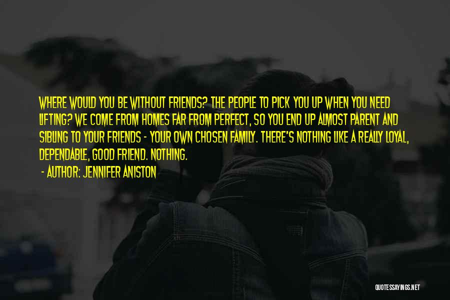 Need A Good Friend Quotes By Jennifer Aniston