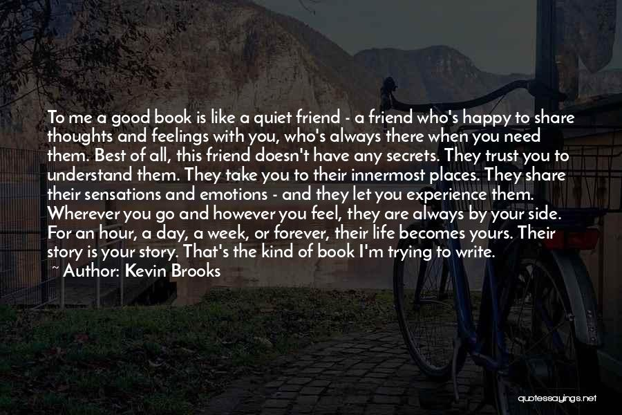 Need A Good Friend Quotes By Kevin Brooks