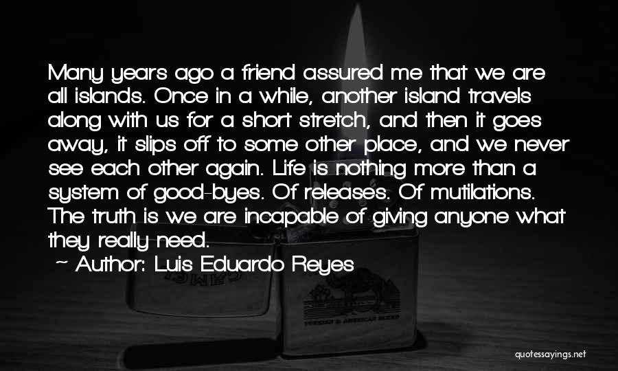Need A Good Friend Quotes By Luis Eduardo Reyes