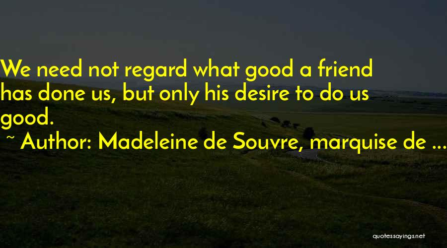 Need A Good Friend Quotes By Madeleine De Souvre, Marquise De ...