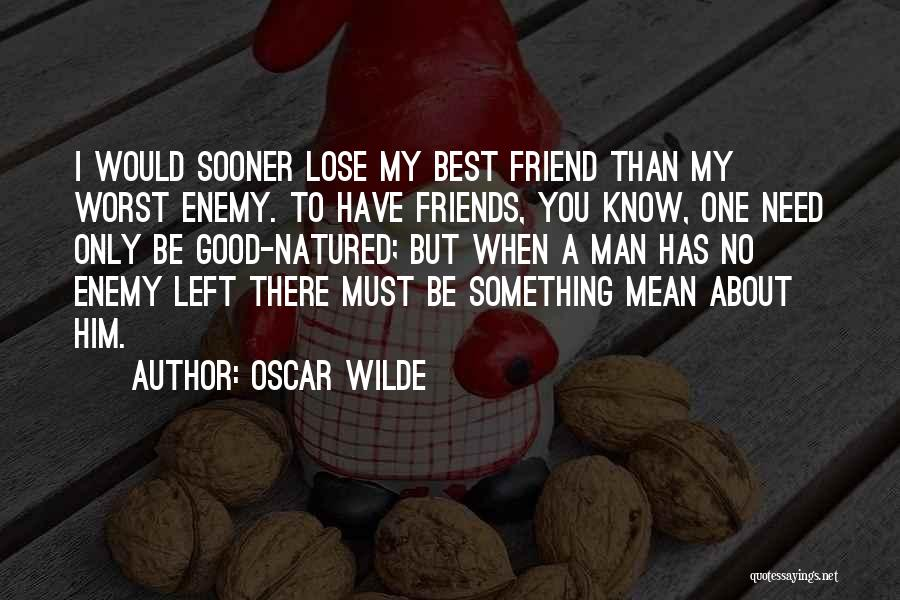 Need A Good Friend Quotes By Oscar Wilde