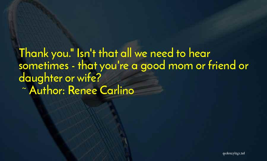 Need A Good Friend Quotes By Renee Carlino