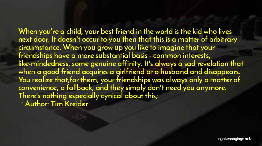 Need A Good Friend Quotes By Tim Kreider