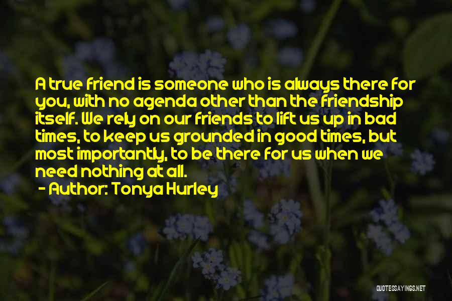 Need A Good Friend Quotes By Tonya Hurley