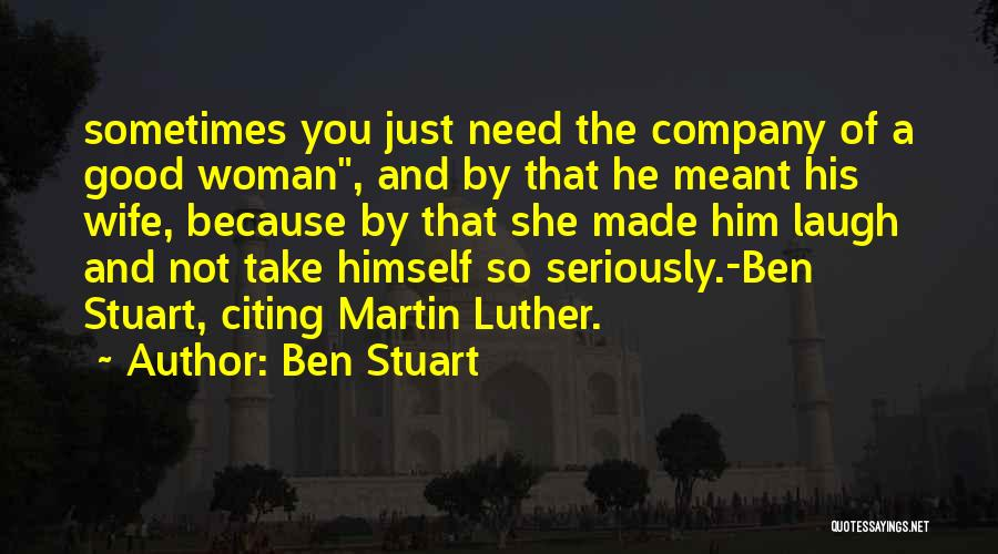 Need A Good Woman Quotes By Ben Stuart